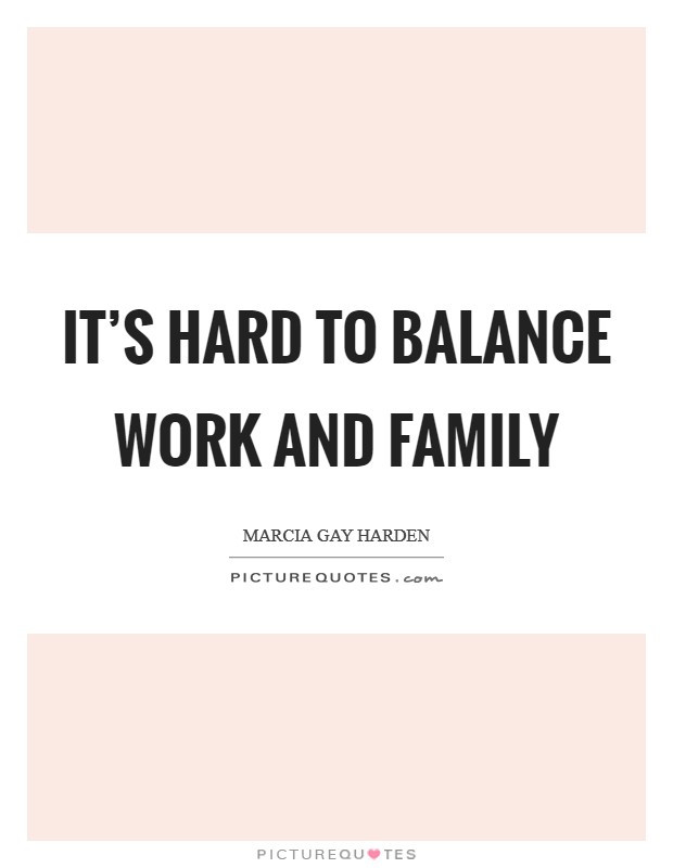 Work Family Quotes  Family And Work Quotes & Sayings