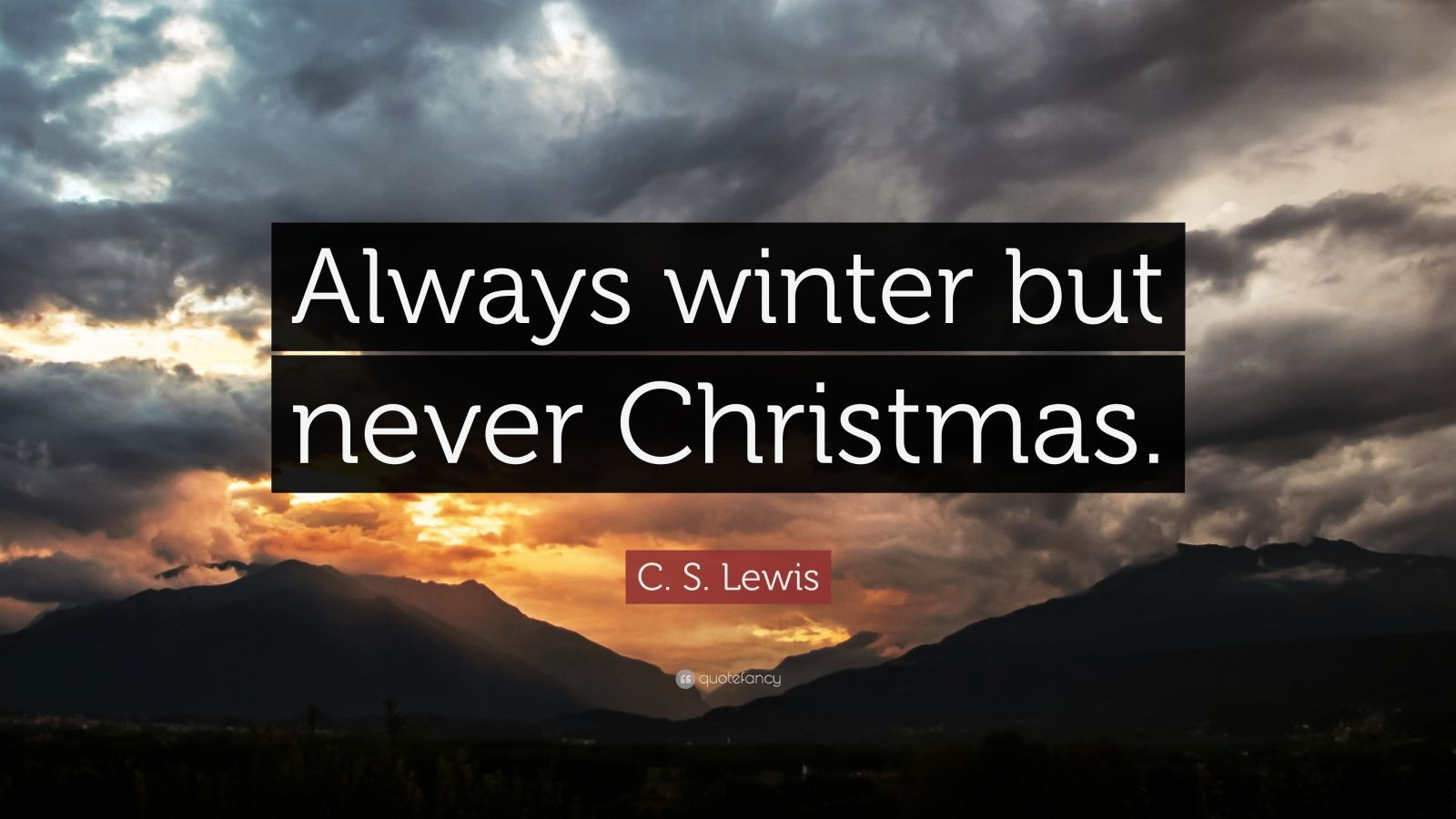 """C.S Lewis Christmas Quotes  C S Lewis Quote """"Always winter but never Christmas"""