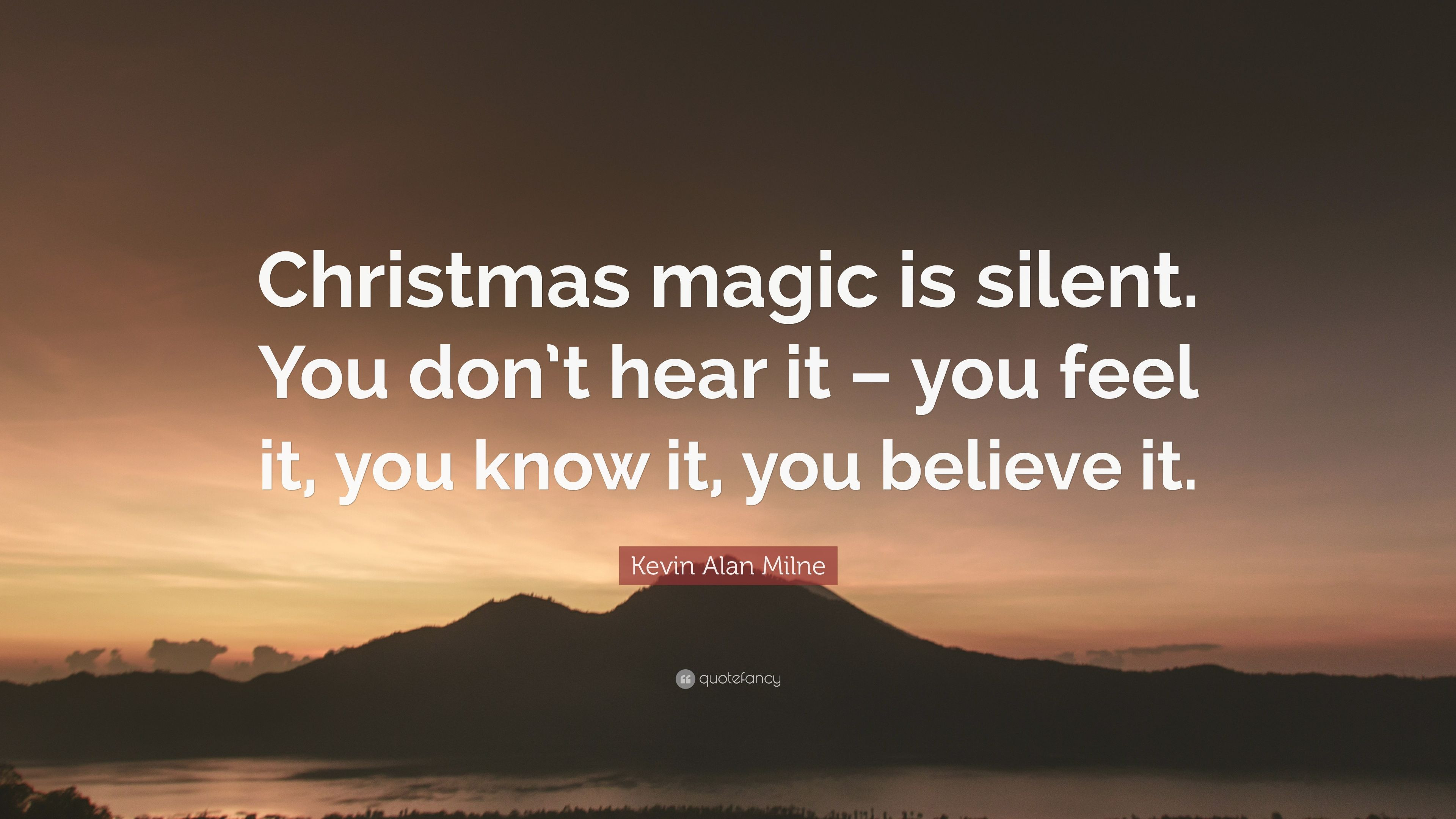 """Christmas Magic Quote  Kevin Alan Milne Quote """"Christmas magic is silent You"""