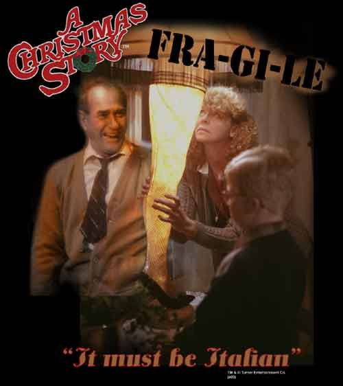 Christmas Story Fragile Quote  must be italian love this funny stuff