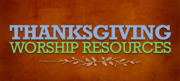 Creative Worship Ideas For Thanksgiving  Thanksgiving Worship Resources 2012