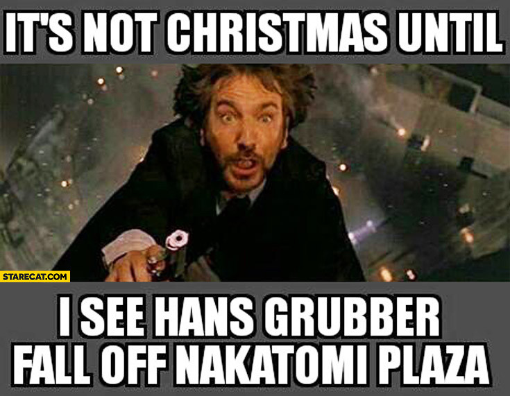 Die Hard Christmas Quotes  It's not Christmas until I see Hans Grubber fall off