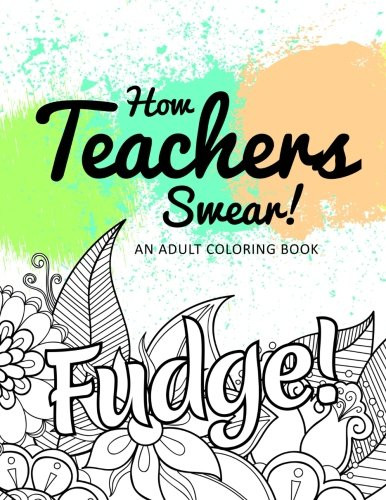 Discount Adult Coloring Books  Cheapest copy of How Teachers Swear An Adult Coloring
