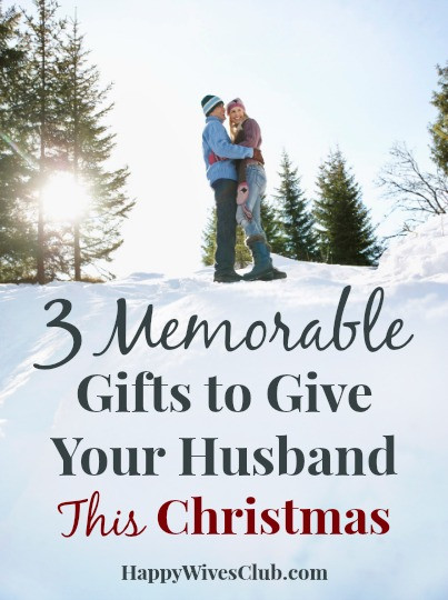 Gift Ideas For Husband For Christmas  3 Memorable Gifts to Give Your Husband This Christmas