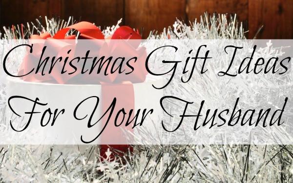 Gift Ideas For Husband For Christmas  Christmas Gift Ideas For Your Husband