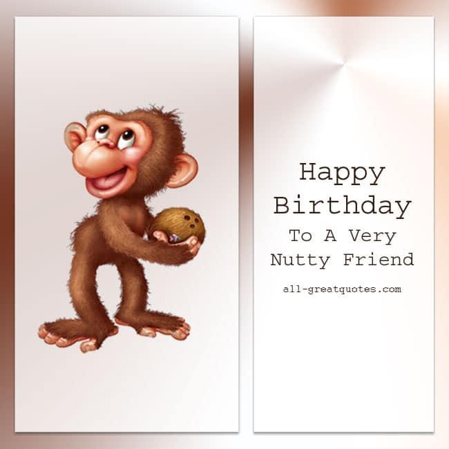 Happy Birthday Friend Funny  Happy Birthday To A Very Nutty Friend