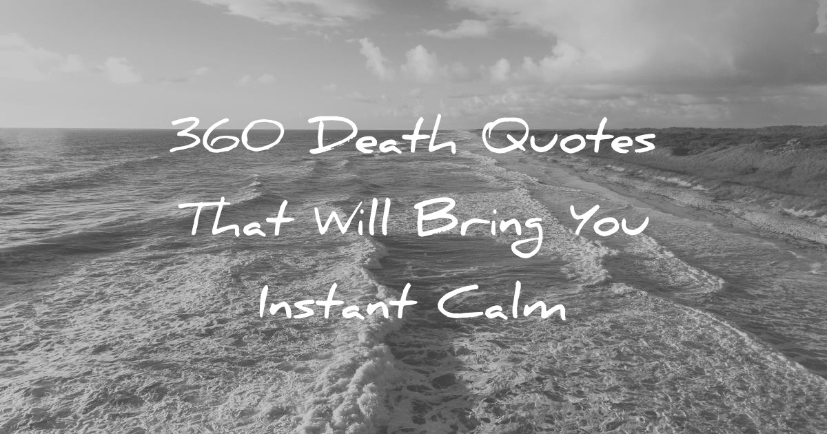 Inspiring Quotes After Death  360 Death Quotes That Will Bring You Instant Calm