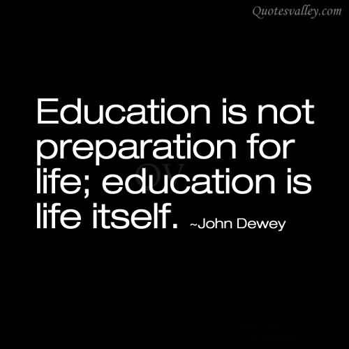 John Dewey Quotes On Education  Education Is Not Preparation For Life Education Is Life