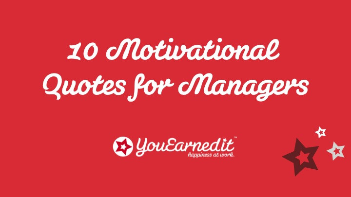 Motivational Quotes For Employees From Managers  10 Motivational Quotes for Managers YouEarnedIt