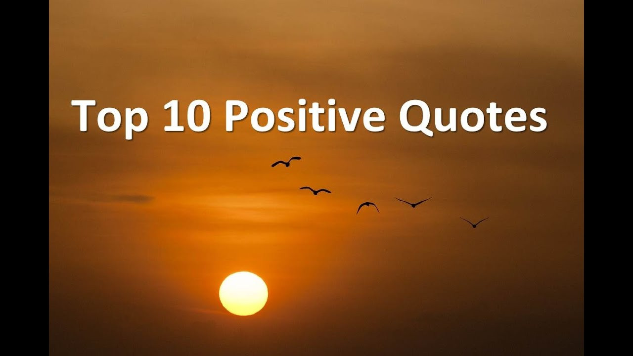 Positive Quotes For Life  Top 10 Positive Quotes Best positive quotes about life