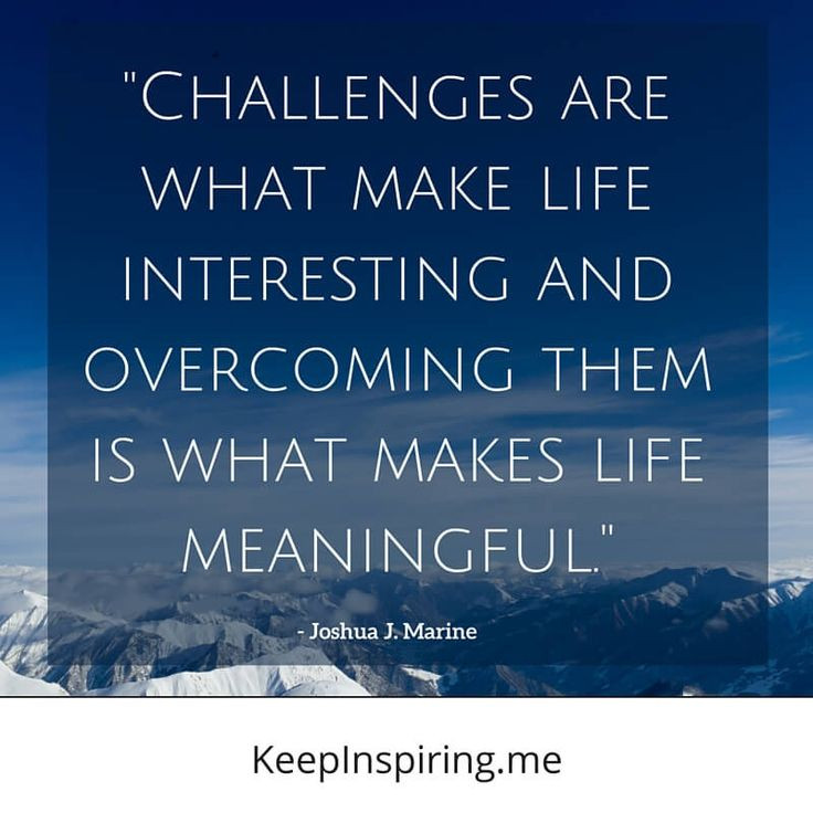 "Positive Quotes For Life  ""Challenges are what make life interesting and over ing"
