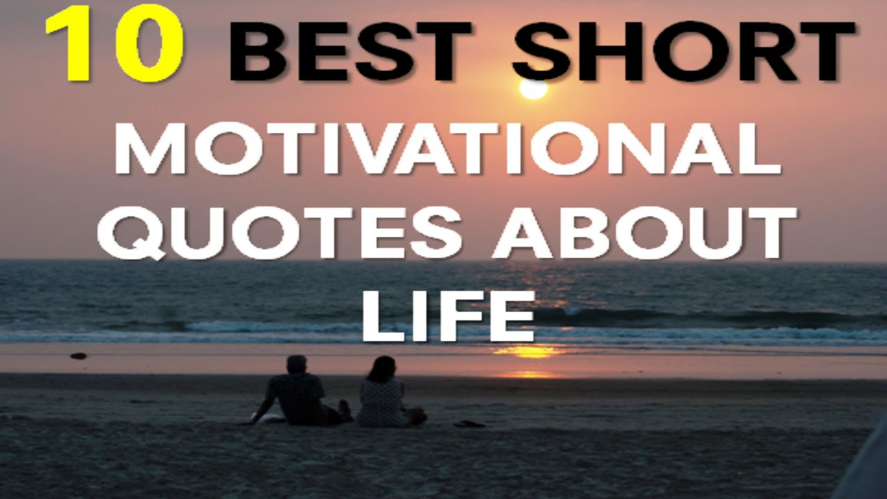 Positive Quotes For Life  motivational Quotes About Life 10 Best Short Motivational