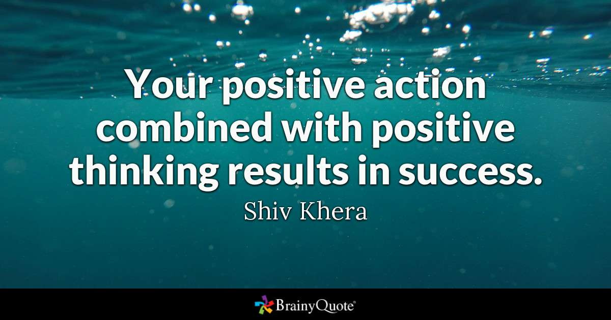Positive Thinking Quotes Images  Shiv Khera Your positive action bined with positive