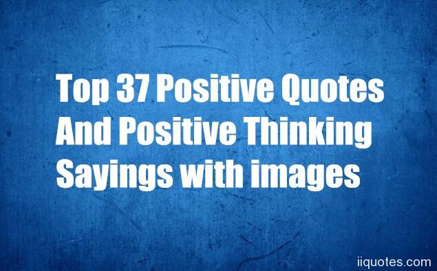 Positive Thinking Quotes Images  Top 37 Positive Quotes And Positive Thinking Sayings with