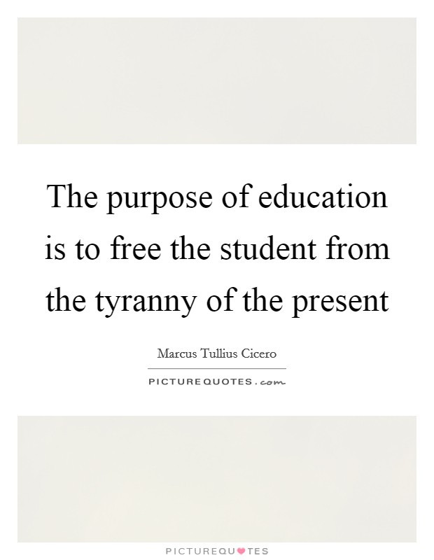 Purpose Of Education Quotes  The purpose of education is to free the student from the