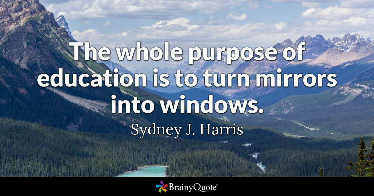 Purpose Of Education Quotes  The whole purpose of education is to turn mirrors into