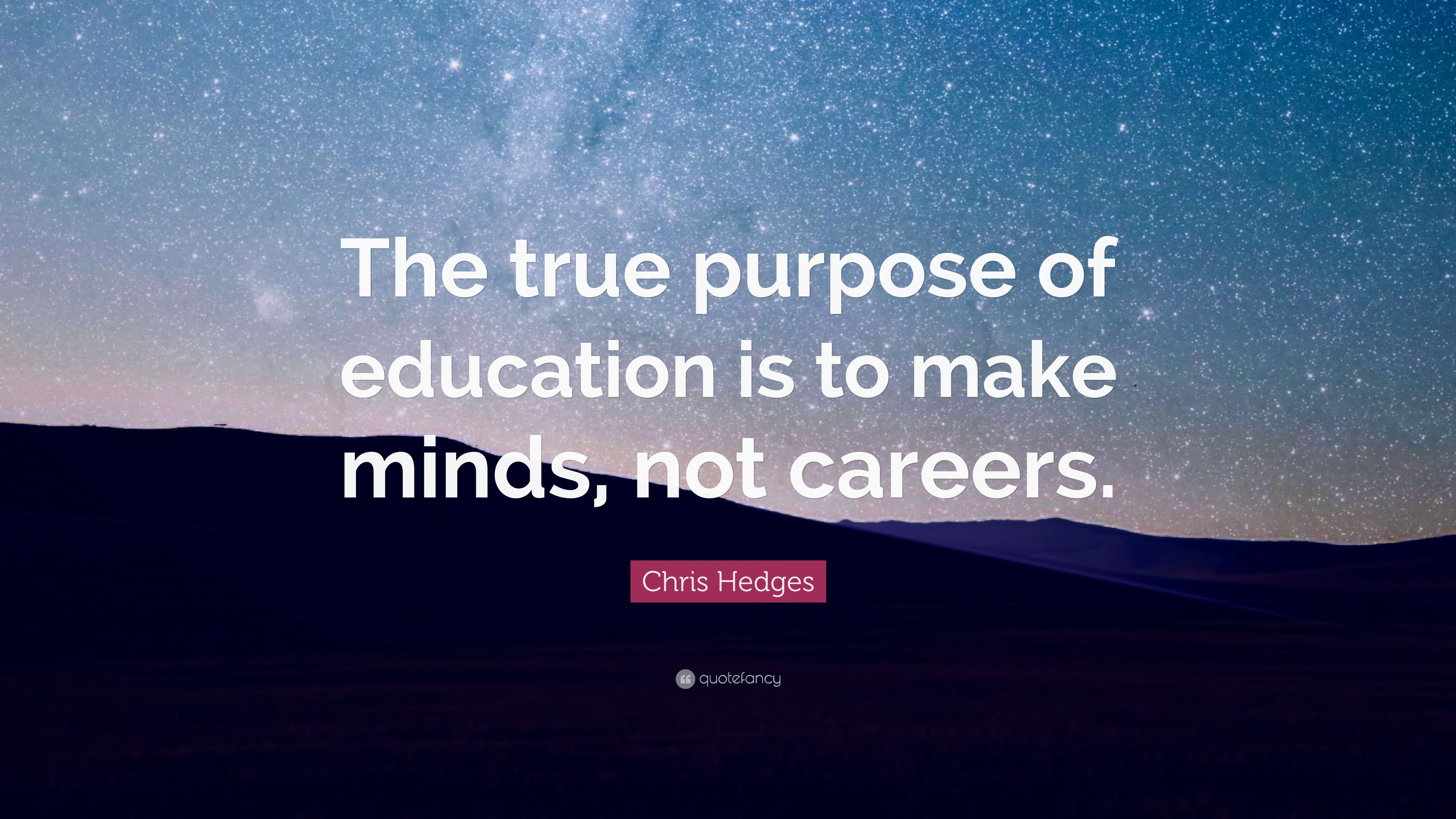 "Purpose Of Education Quotes  Chris Hedges Quote ""The true purpose of education is to"