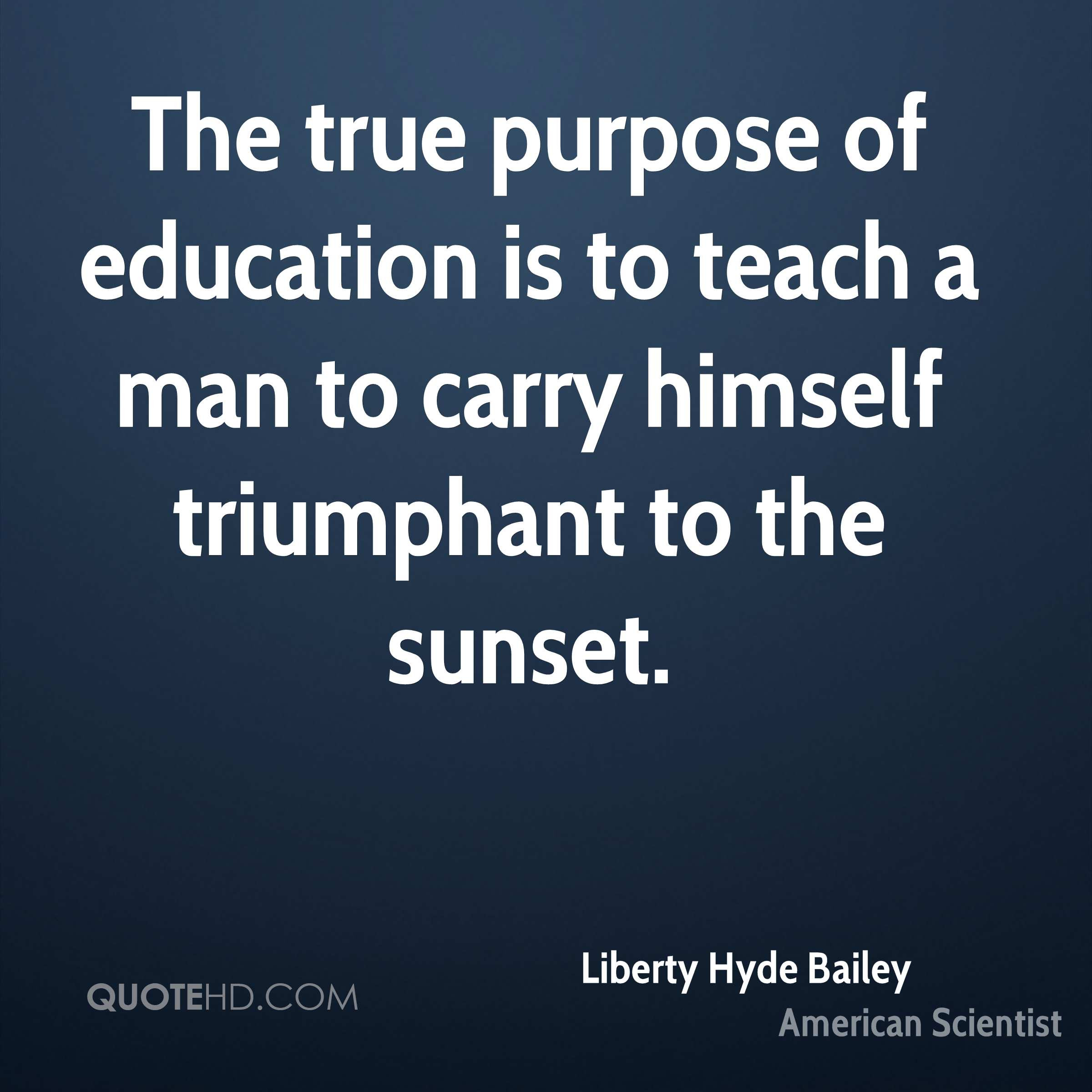 Purpose Of Education Quotes  Liberty Hyde Bailey Education Quotes