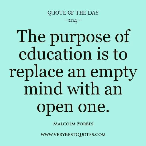 Purpose Of Education Quotes  The purpose of education is to replace an empty mind with