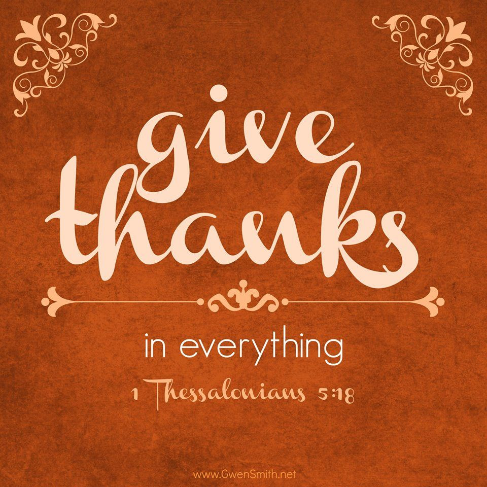 Thanksgiving Quotes To God  1 Thessalonians 5 18 In everything give thanks for this