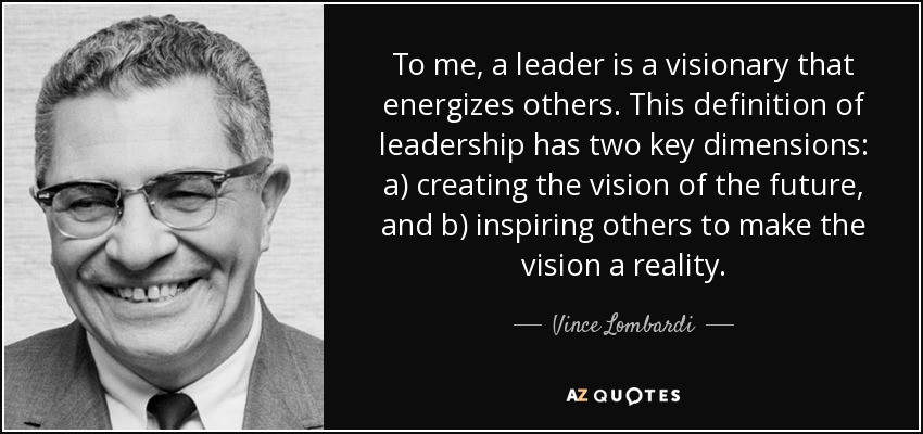 Vince Lombardi Leadership Quotes  Vince Lombardi quote To me a leader is a visionary that